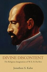Ebook in inglese Divine Discontent: The Religious Imagination of W. E. B. Du Bois Kahn, Jonathon S.