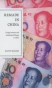 Ebook in inglese Remade in China: Foreign Investors and Institutional Change in China Wilson, Scott