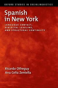 Spanish in New York: Language Contact, Dialectal Leveling, and Structural Continuity - Ricardo Otheguy,Ana Celia Zentella - cover