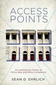 Access Points: An Institutional Theory of Policy Bias and Policy Complexity - Sean D. Ehrlich - cover