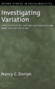 Foto Cover di Investigating Variation: The Effects of Social Organization and Social Setting, Ebook inglese di Nancy C. Dorian, edito da Oxford University Press