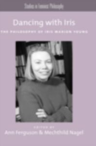 Ebook in inglese Dancing with Iris: The Philosophy of Iris Marion Young -, -