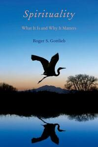 Spirituality: What It Is and Why It Matters - Roger S. Gottlieb - cover