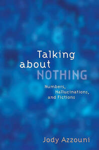 Talking About Nothing: Numbers, Hallucinations, and Fictions - Jody Azzouni - cover