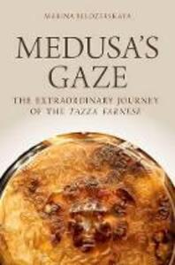 Medusa's Gaze: The Extraordinary Journey of the Tazza Farnese - Marina Belozerskaya - cover
