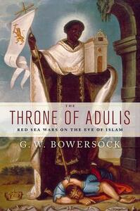 The Throne of Adulis: Red Sea Wars on the Eve of Islam - G. W. Bowersock - cover