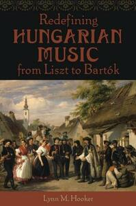 Redefining Hungarian Music from Liszt to Bartok - Lynn M. Hooker - cover