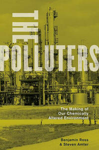 The Polluters: The Making of Our Chemically Altered Environment - Benjamin Ross,Steven Amter - cover