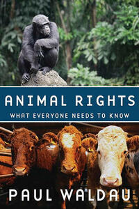 Animal Rights: What Everyone Needs to Know (R) - Paul Waldau - cover