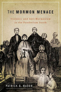 The Mormon Menace: Violence and Anti-Mormonism in the Postbellum South - Patrick Mason - cover