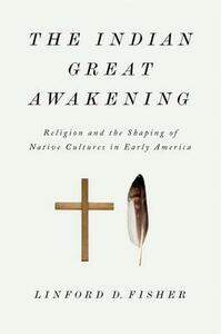 The Indian Great Awakening: Religion and the Shaping of Native Cultures in Early America - Linford D. Fisher - cover
