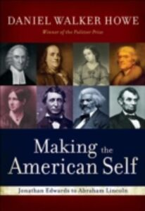 Ebook in inglese Making the American Self: Jonathan Edwards to Abraham Lincoln Howe, Daniel Walker