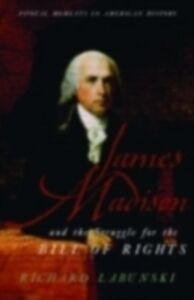 Ebook in inglese James Madison and the Struggle for the Bill of Rights Labunski, Richard