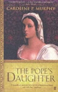 Ebook in inglese Pope's Daughter: The Extraordinary Life of Felice della Rovere Murphy, Caroline P.