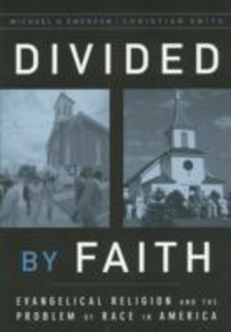 Ebook in inglese Divided by Faith: Evangelical Religion and the Problem of Race in America Emerson, Michael O. , Smith, Christian