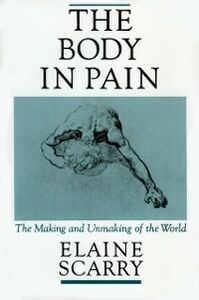 Ebook in inglese Body in Pain: The Making and Unmaking of the World Scarry, Elaine