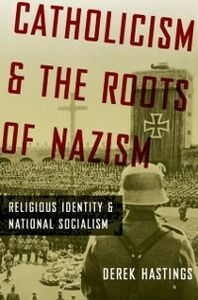 Foto Cover di Catholicism and the Roots of Nazism: Religious Identity and National Socialism, Ebook inglese di Derek Hastings, edito da Oxford University Press