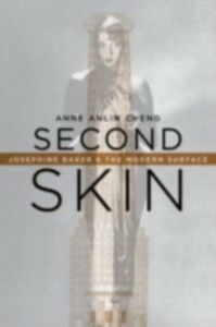 Ebook in inglese Second Skin: Josephine Baker & the Modern Surface Cheng, Anne Anlin