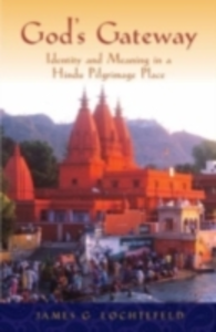 Ebook in inglese God's Gateway: Identity and Meaning in a Hindu Pilgrimage Place Lochtefeld, James