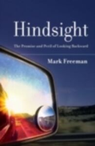 Ebook in inglese Hindsight: The Promise and Peril of Looking Backward Freeman, Mark
