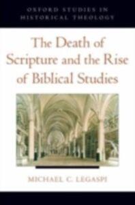 Foto Cover di Death of Scripture and the Rise of Biblical Studies, Ebook inglese di Michael C. Legaspi, edito da Oxford University Press