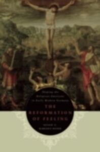 Ebook in inglese Reformation of Feeling: Shaping the Religious Emotions in Early Modern Germany Karant-Nunn, Susan C.