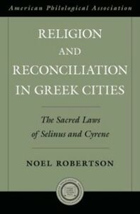 Ebook in inglese Religion and Reconciliation in Greek Cities: The Sacred Laws of Selinus and Cyrene Robertson, Noel