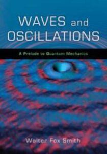 Foto Cover di Waves and Oscillations: A Prelude to Quantum Mechanics, Ebook inglese di Walter Fox Smith, edito da Oxford University Press