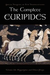 Ebook in inglese Complete Euripides: Volume III: Hippolytos and Other Plays Euripide, uripides