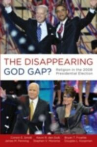 Ebook in inglese Disappearing God Gap?: Religion in the 2008 Presidential Election den Dulk, Kevin , Froehle, Bryan , Koopman, Douglas , Monsma, Stephen