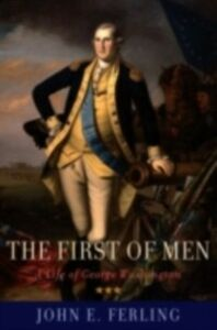 Foto Cover di First of Men: A Life of George Washington, Ebook inglese di John E. Ferling, edito da Oxford University Press