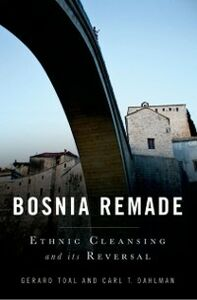Foto Cover di Bosnia Remade: Ethnic Cleansing and its Reversal, Ebook inglese di Carl T. Dahlman,Gerard Toal, edito da Oxford University Press