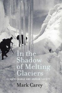 Ebook in inglese In the Shadow of Melting Glaciers: Climate Change and Andean Society Carey, Mark
