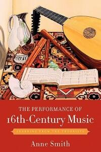 The Performance of 16th-Century Music: Learning from the Theorists - Anne Smith - cover