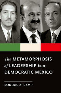 The Metamorphosis of Leadership in a Democratic Mexico - Roderic Ai Camp - cover