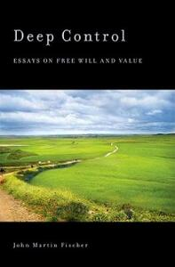 Deep Control: Essays on Free Will and Value - John Martin Fischer - cover