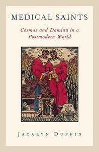 Medical Saints: Cosmas and Damian in a Postmodern World - Jacalyn Duffin - cover