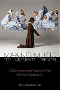 Making Music for Modern Dance: Collaboration in the Formative Years of a New American Art - cover
