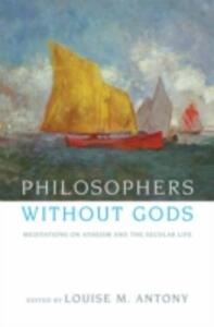 Philosophers without Gods: Meditations on Atheism and the Secular Life - cover