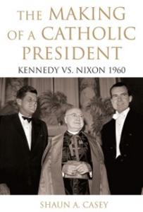 Ebook in inglese Making of a Catholic President: Kennedy vs. Nixon 1960 Casey, Shaun
