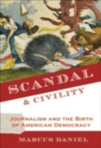 Ebook in inglese Scandal and Civility: Journalism and the Birth of American Democracy Daniel, Marcus