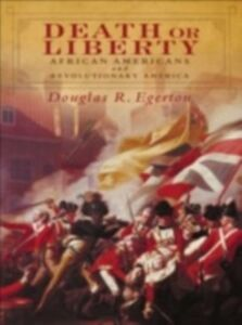 Ebook in inglese Death or Liberty: African Americans and Revolutionary America Egerton, Douglas R.