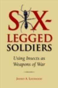 Ebook in inglese Six-Legged Soldiers: Using Insects as Weapons of War Lockwood, Jeffrey A.