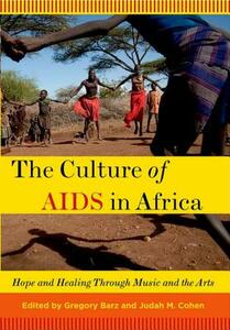 The Culture of AIDS in Africa: Hope and Healing Through Music and the Arts - cover