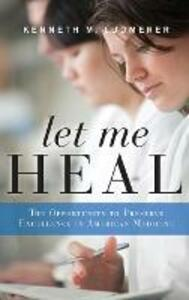 Let Me Heal: The Opportunity to Preserve Excellence in American Medicine - Kenneth M. Ludmerer - cover