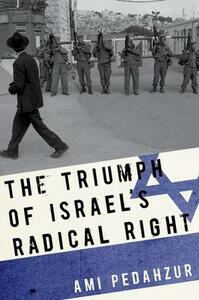 The Triumph of Israel's Radical Right - Ami Pedahzur - cover