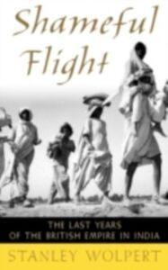 Foto Cover di Shameful Flight: The Last Years of the British Empire in India, Ebook inglese di Stanley Wolpert, edito da Oxford University Press