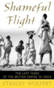 Ebook in inglese Shameful Flight: The Last Years of the British Empire in India Wolpert, Stanley