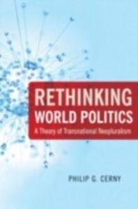 Foto Cover di Rethinking World Politics: A Theory of Transnational Neopluralism, Ebook inglese di Philip G. Cerny, edito da Oxford University Press