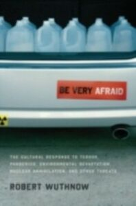 Foto Cover di Be Very Afraid: The Cultural Response to Terror, Pandemics, Environmental Devastation, Nuclear Annihilation, and Other Threats, Ebook inglese di Robert Wuthnow, edito da Oxford University Press